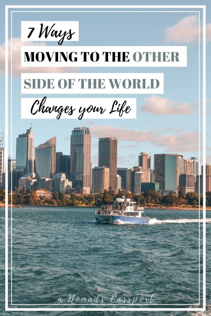7 ways moving to the other end of the world changes your life